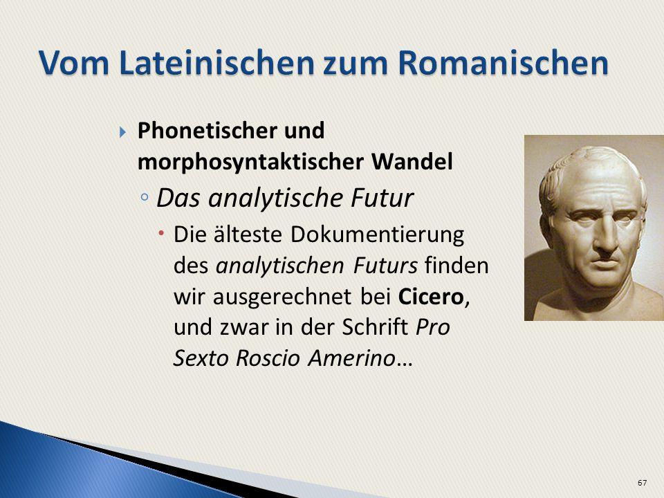 Phonetischer und morphosyntaktischer Wandel Das analytische Futur Die älteste Dokumentierung des analytischen Futurs finden wir ausgerechnet bei Cicero, und zwar in der Schrift Pro Sexto Roscio Amerino… 67