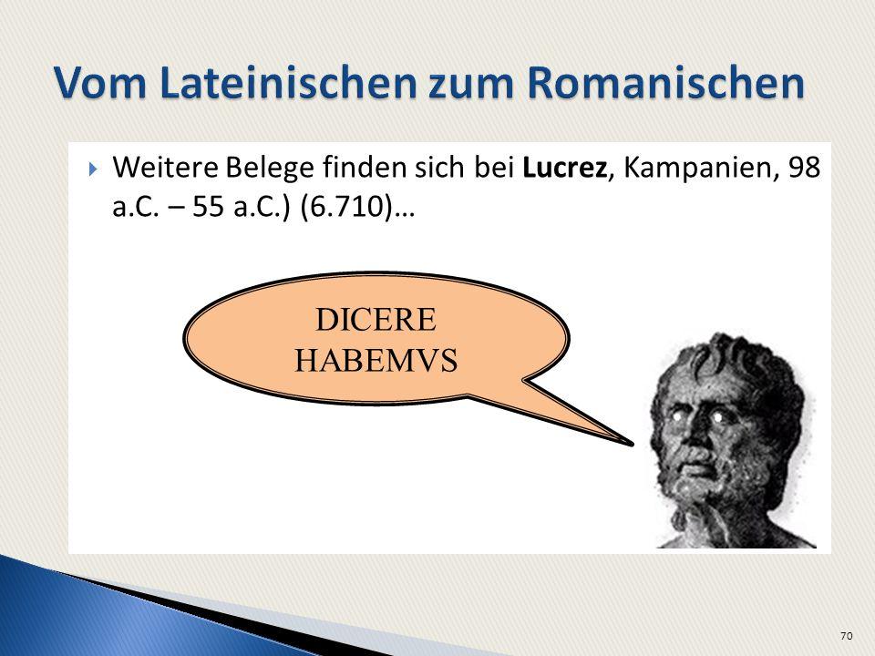 Weitere Belege finden sich bei Lucrez, Kampanien, 98 a.C. – 55 a.C.) (6.710)… 70 DICERE HABEMVS