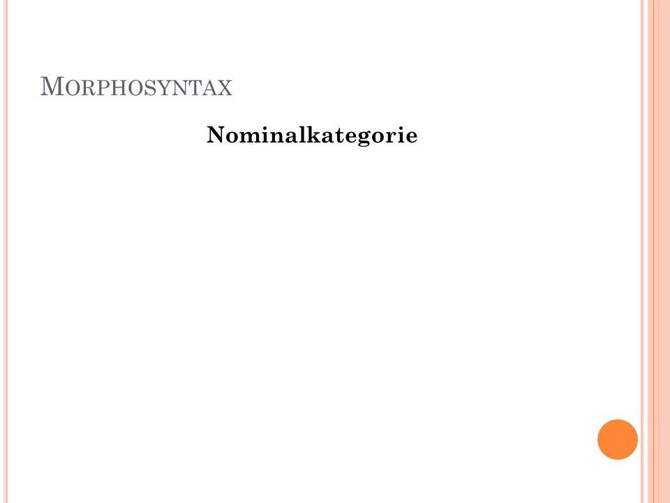 M ORPHOSYNTAX Nominalkategorie