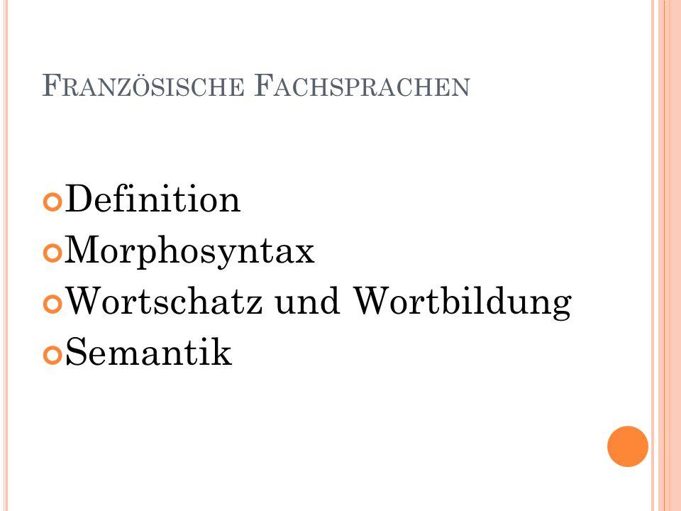 F RANZÖSISCHE F ACHSPRACHEN Definition Morphosyntax Wortschatz und Wortbildung Semantik