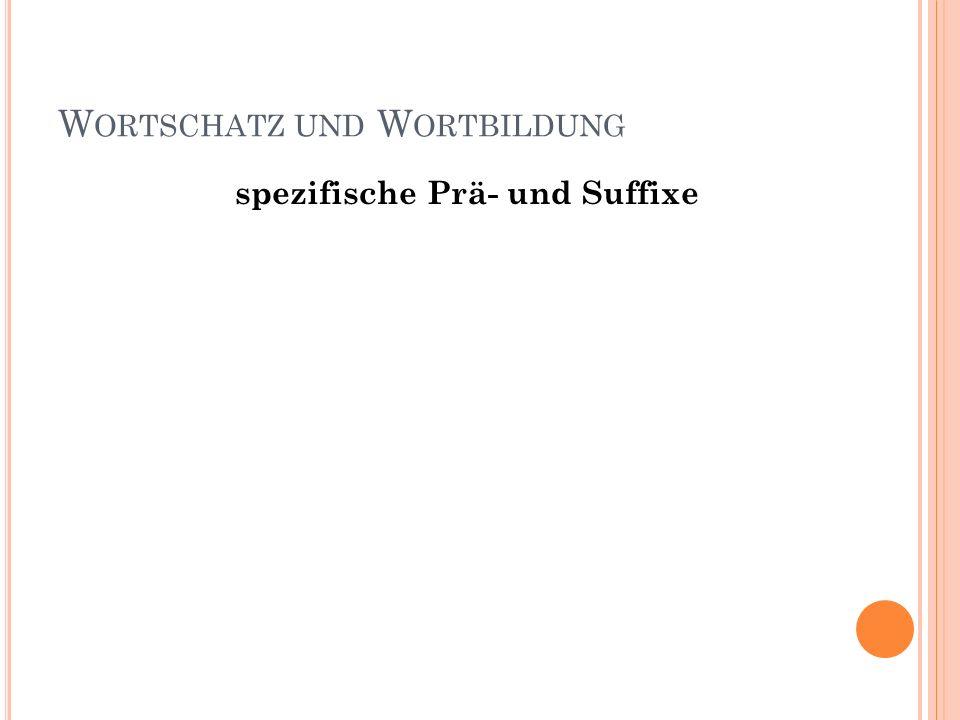 W ORTSCHATZ UND W ORTBILDUNG spezifische Prä- und Suffixe