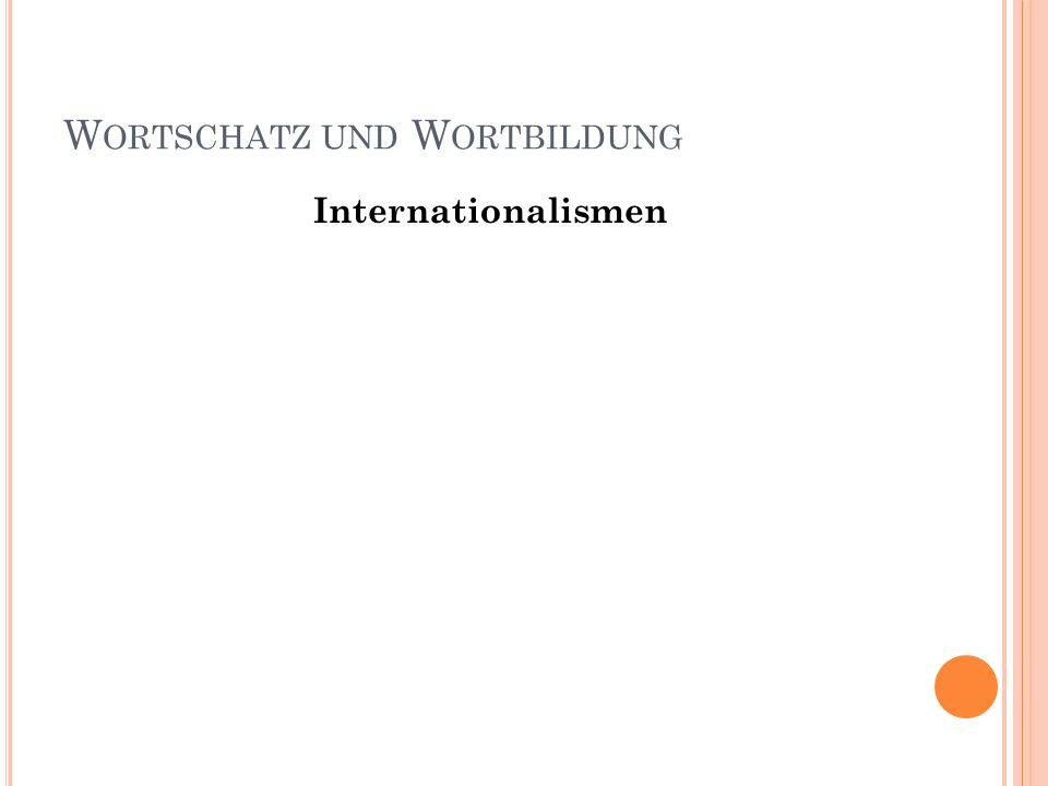 W ORTSCHATZ UND W ORTBILDUNG Internationalismen