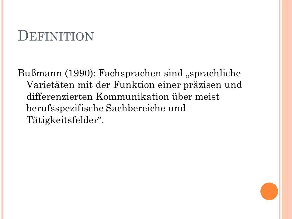D EFINITION Bußmann (1990): Fachsprachen sind sprachliche Varietäten mit der Funktion einer präzisen und differenzierten Kommunikation über meist beru