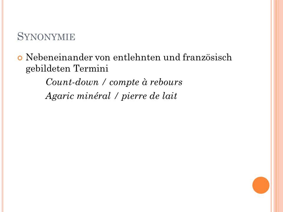 S YNONYMIE Nebeneinander von entlehnten und französisch gebildeten Termini Count-down / compte à rebours Agaric minéral / pierre de lait