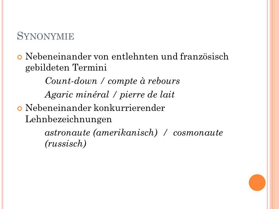 S YNONYMIE Nebeneinander von entlehnten und französisch gebildeten Termini Count-down / compte à rebours Agaric minéral / pierre de lait Nebeneinander