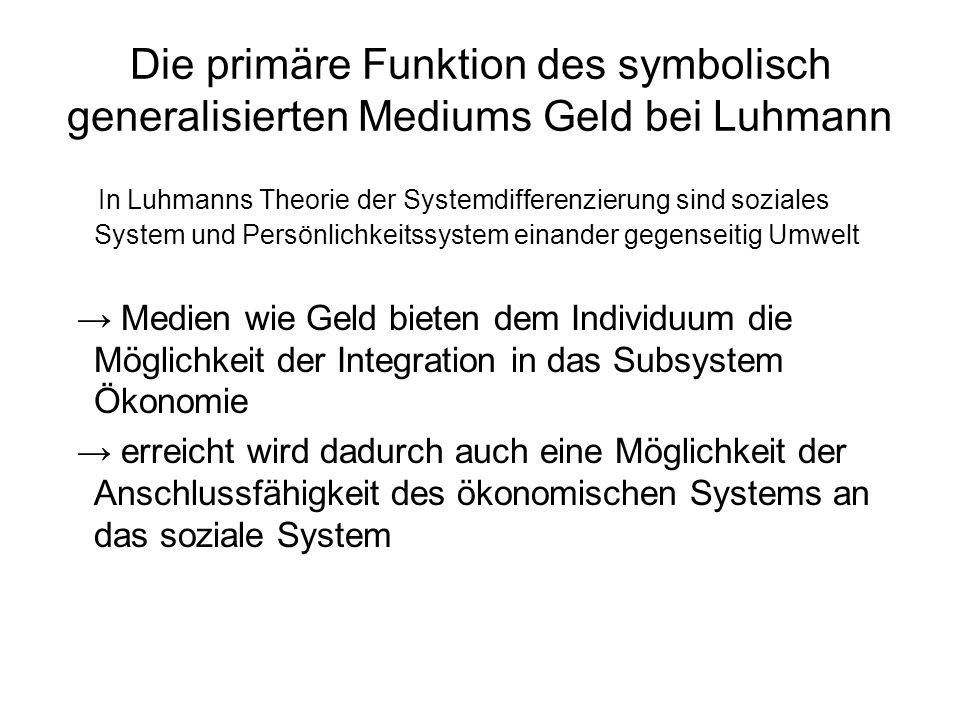 Die primäre Funktion des symbolisch generalisierten Mediums Geld bei Luhmann In Luhmanns Theorie der Systemdifferenzierung sind soziales System und Pe