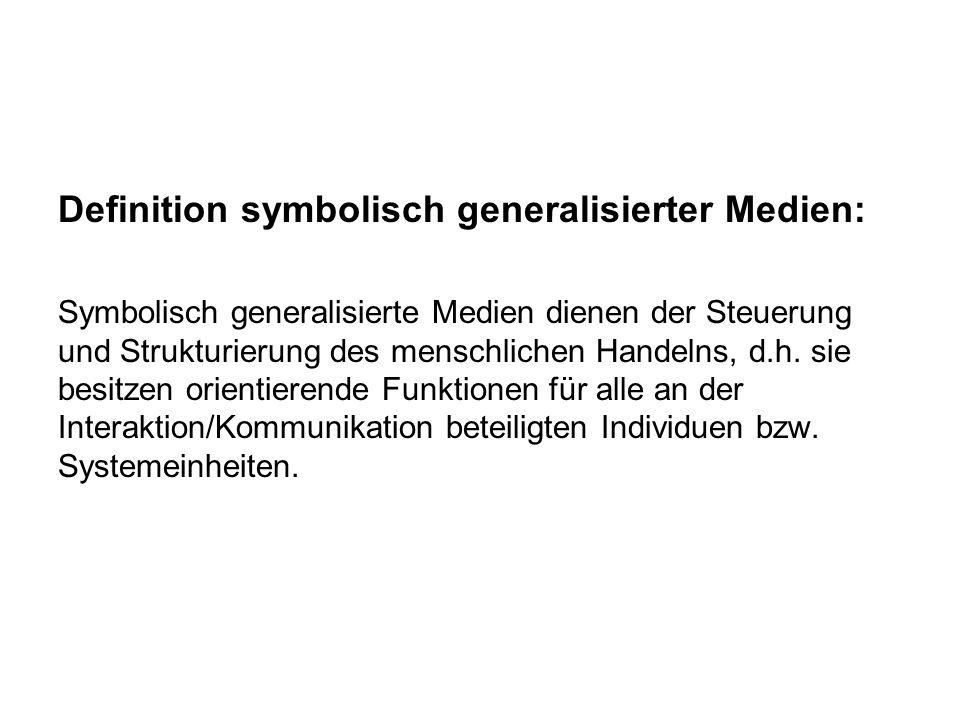 Definition symbolisch generalisierter Medien: Symbolisch generalisierte Medien dienen der Steuerung und Strukturierung des menschlichen Handelns, d.h.
