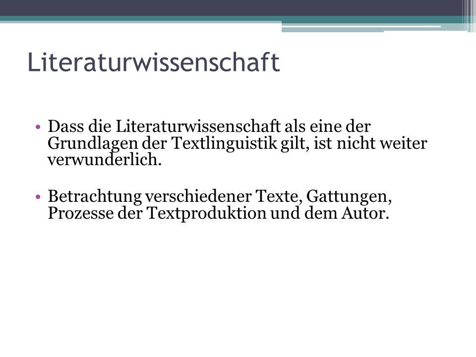 Literaturwissenschaft Dass die Literaturwissenschaft als eine der Grundlagen der Textlinguistik gilt, ist nicht weiter verwunderlich. Betrachtung vers