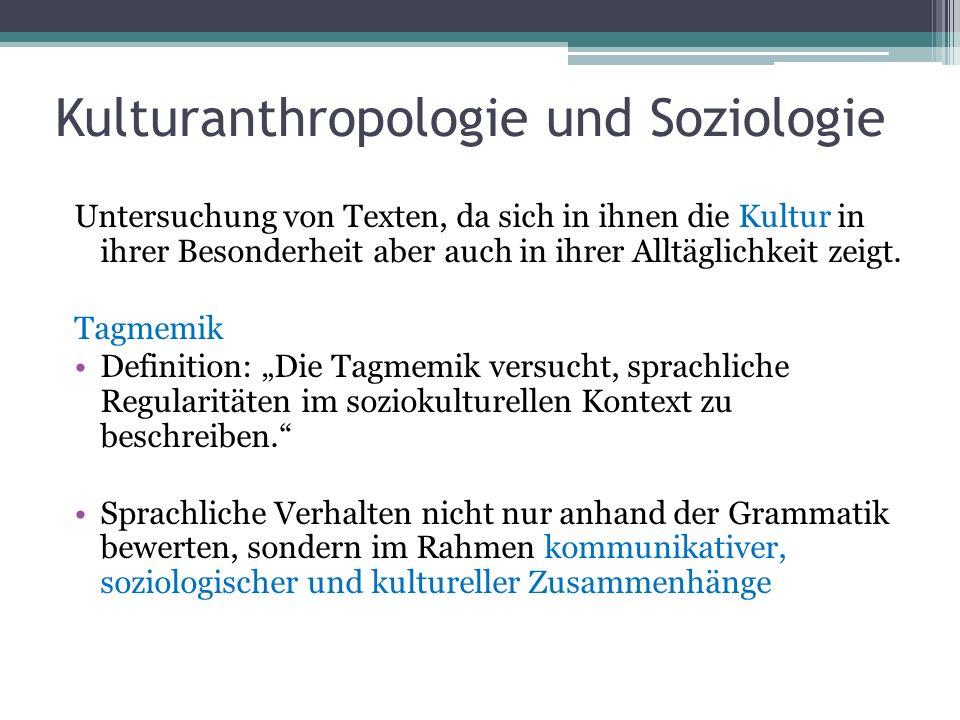 Kulturanthropologie und Soziologie Untersuchung von Texten, da sich in ihnen die Kultur in ihrer Besonderheit aber auch in ihrer Alltäglichkeit zeigt.