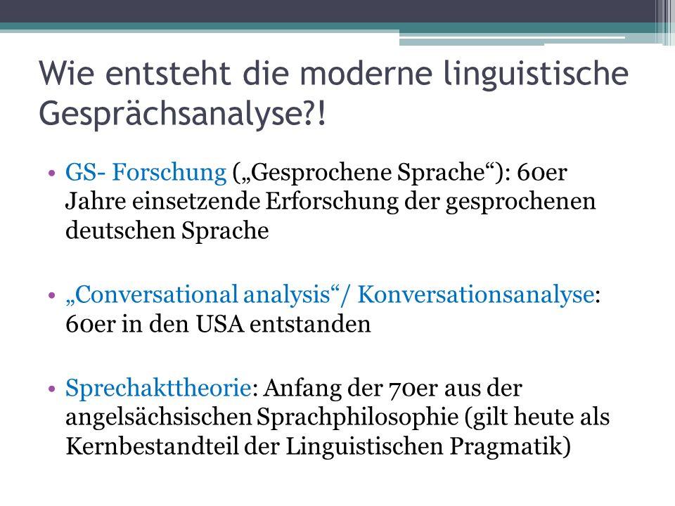 Wie entsteht die moderne linguistische Gesprächsanalyse?! GS- Forschung (Gesprochene Sprache): 60er Jahre einsetzende Erforschung der gesprochenen deu