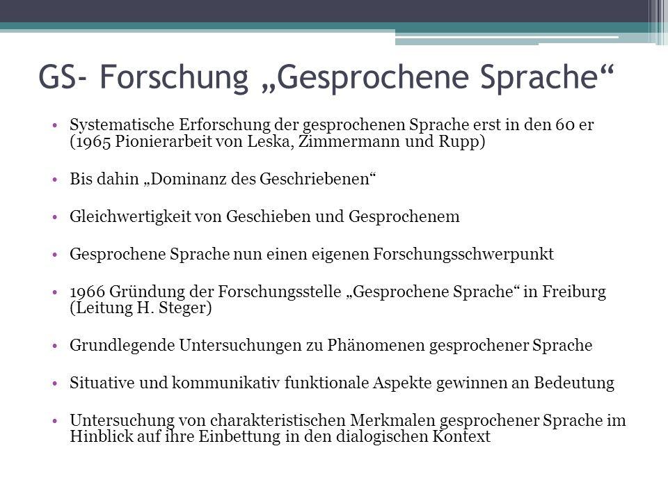 GS- Forschung Gesprochene Sprache Systematische Erforschung der gesprochenen Sprache erst in den 60 er (1965 Pionierarbeit von Leska, Zimmermann und R