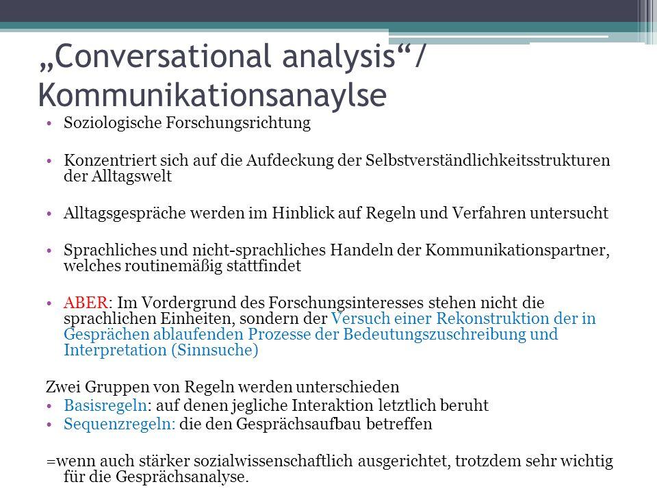 Conversational analysis/ Kommunikationsanaylse Soziologische Forschungsrichtung Konzentriert sich auf die Aufdeckung der Selbstverständlichkeitsstrukt