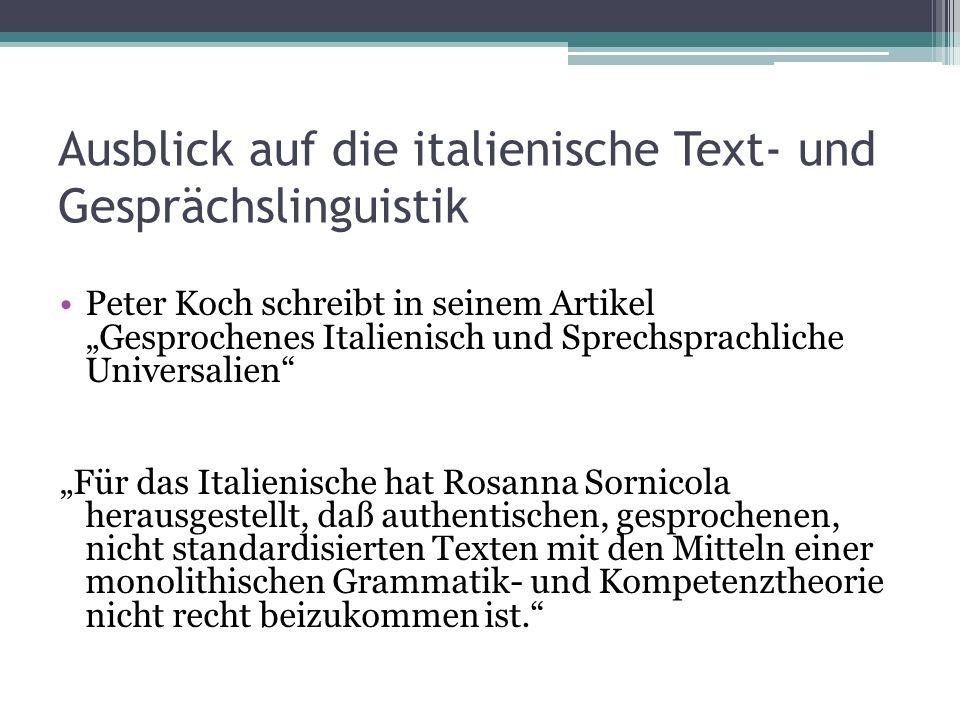 Ausblick auf die italienische Text- und Gesprächslinguistik Peter Koch schreibt in seinem Artikel Gesprochenes Italienisch und Sprechsprachliche Unive