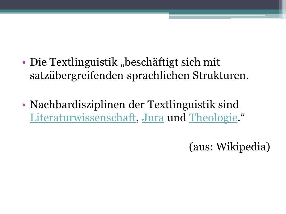 Die Textlinguistik beschäftigt sich mit satzübergreifenden sprachlichen Strukturen. Nachbardisziplinen der Textlinguistik sind Literaturwissenschaft,
