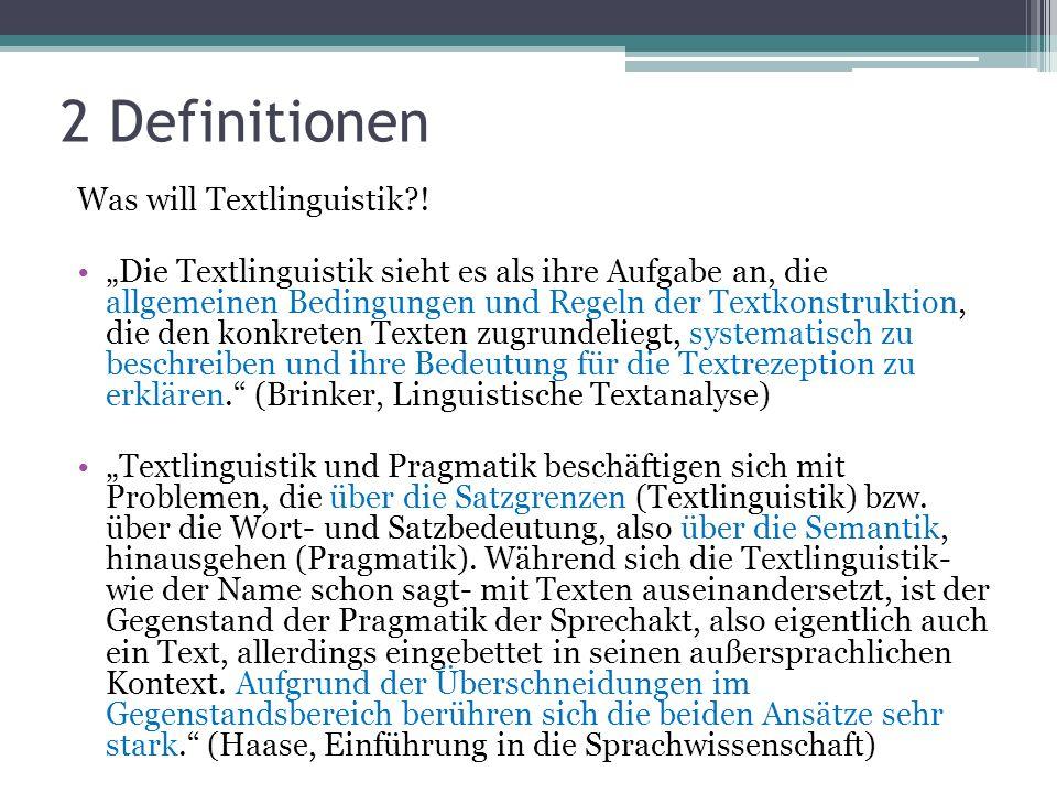 2 Definitionen Was will Textlinguistik?! Die Textlinguistik sieht es als ihre Aufgabe an, die allgemeinen Bedingungen und Regeln der Textkonstruktion,