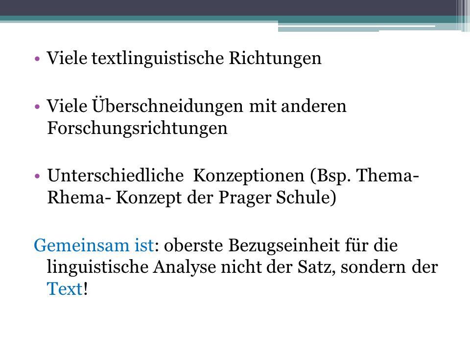 Viele textlinguistische Richtungen Viele Überschneidungen mit anderen Forschungsrichtungen Unterschiedliche Konzeptionen (Bsp. Thema- Rhema- Konzept d