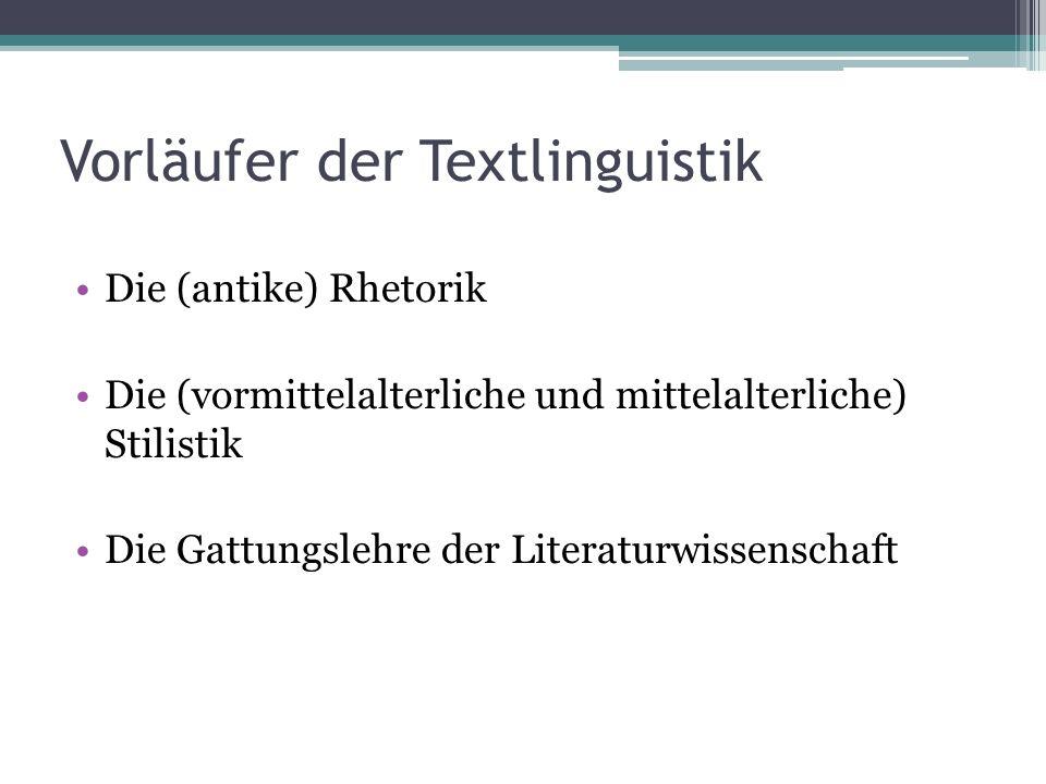 Vorläufer der Textlinguistik Die (antike) Rhetorik Die (vormittelalterliche und mittelalterliche) Stilistik Die Gattungslehre der Literaturwissenschaf