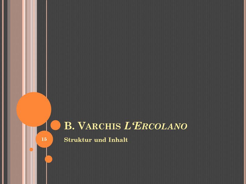 B. V ARCHIS LE RCOLANO Struktur und Inhalt 15