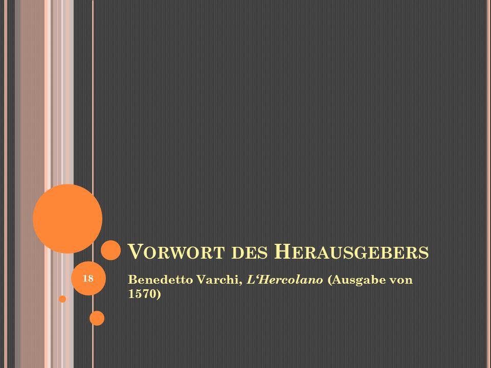 V ORWORT DES H ERAUSGEBERS Benedetto Varchi, LHercolano (Ausgabe von 1570) 18