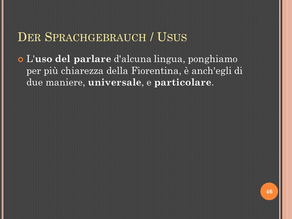 D ER S PRACHGEBRAUCH / U SUS L uso del parlare d alcuna lingua, ponghiamo per più chiarezza della Fiorentina, è anch egli di due maniere, universale, e particolare.