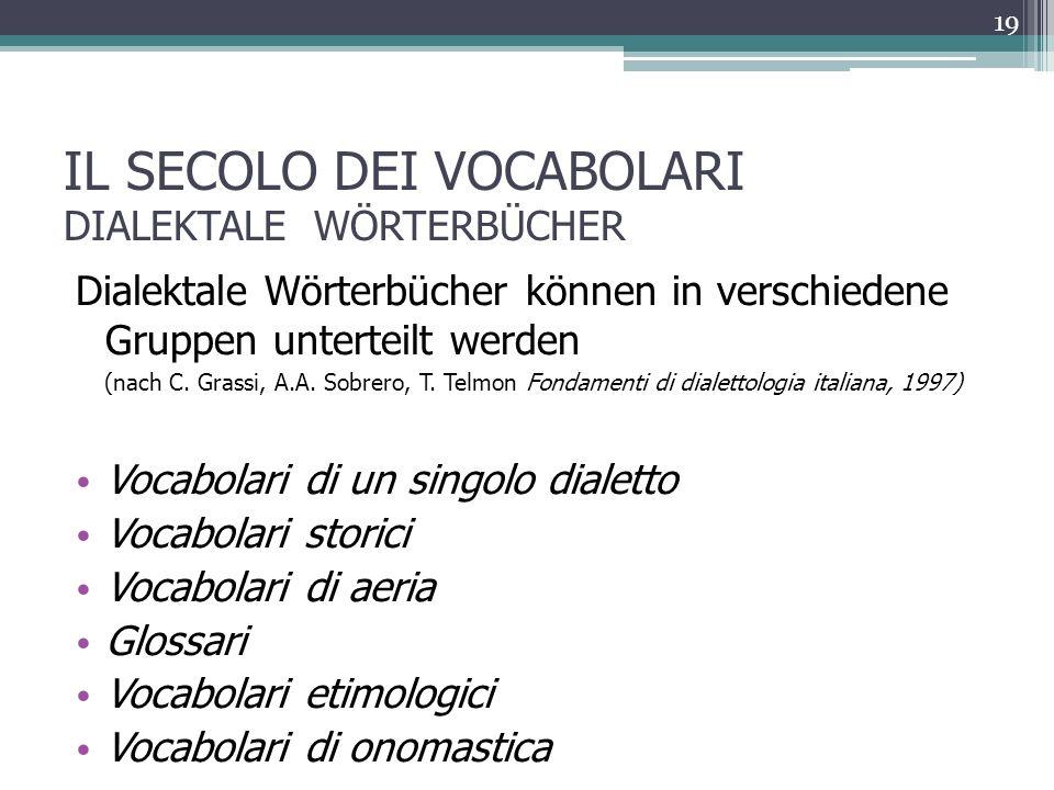 IL SECOLO DEI VOCABOLARI DIALEKTALE WÖRTERBÜCHER Dialektale Wörterbücher können in verschiedene Gruppen unterteilt werden (nach C.