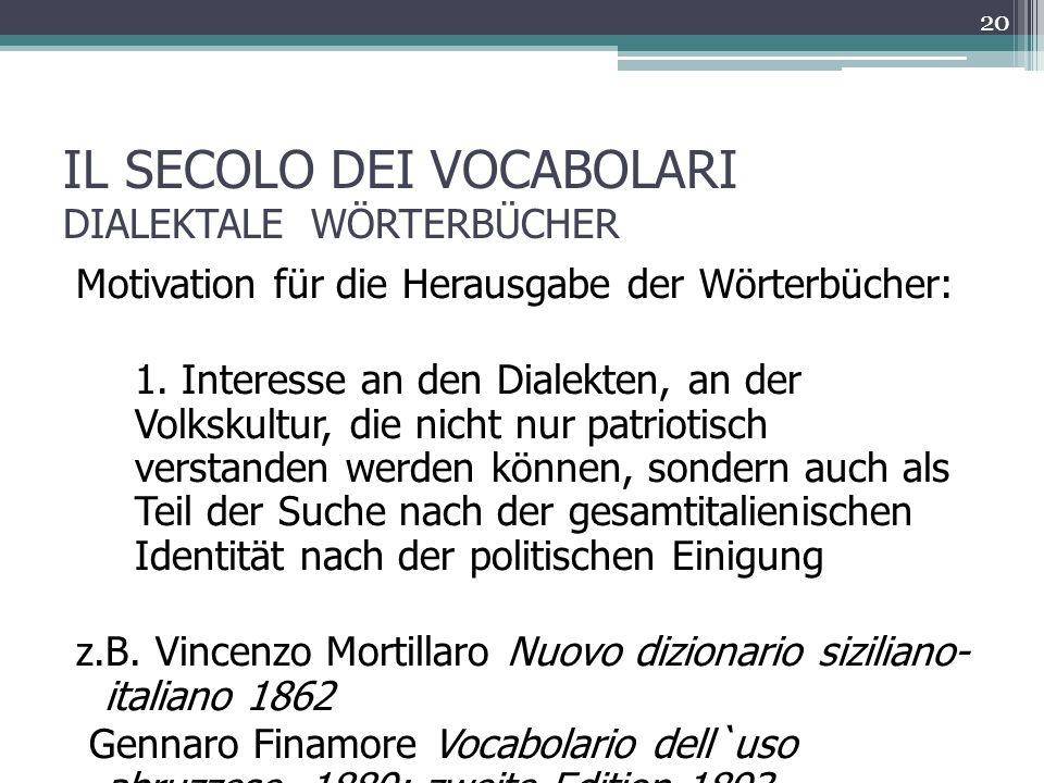 IL SECOLO DEI VOCABOLARI DIALEKTALE WÖRTERBÜCHER Motivation für die Herausgabe der Wörterbücher: 1.