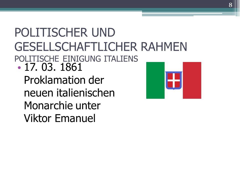 POLITISCHER UND GESELLSCHAFTLICHER RAHMEN POLITISCHE EINIGUNG ITALIENS 17.
