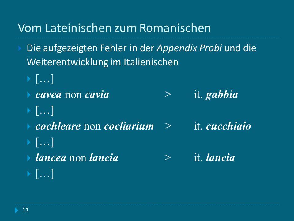 Vom Lateinischen zum Romanischen 11 Die aufgezeigten Fehler in der Appendix Probi und die Weiterentwicklung im Italienischen […] cavea non cavia>it. g