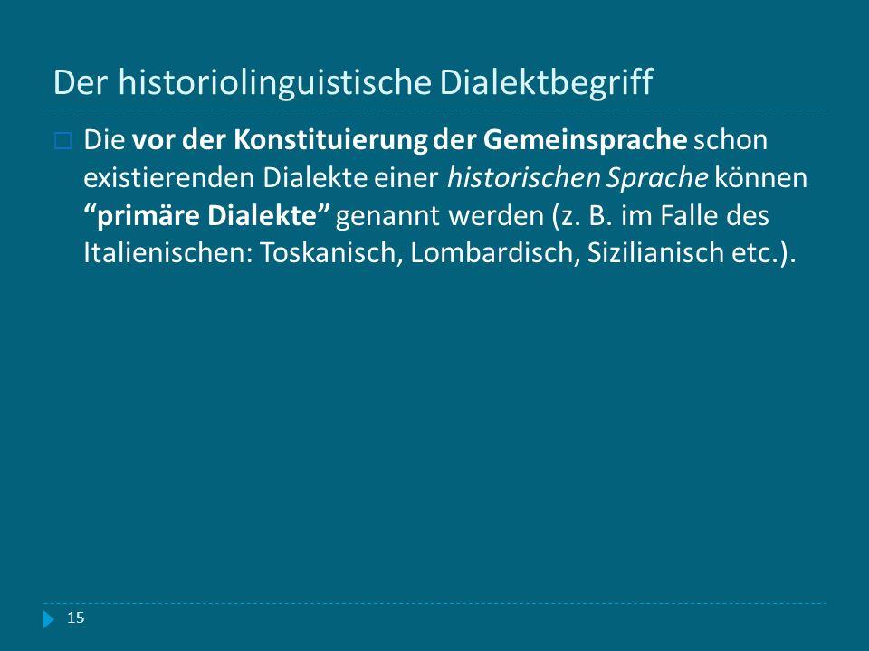 Der historiolinguistische Dialektbegriff 15 Die vor der Konstituierung der Gemeinsprache schon existierenden Dialekte einer historischen Sprache könne