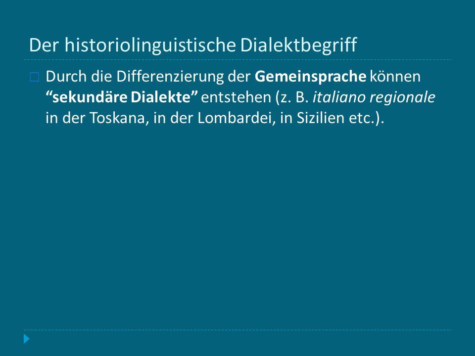 Der historiolinguistische Dialektbegriff Durch die Differenzierung der Gemeinsprache können sekundäre Dialekte entstehen (z. B. italiano regionale in