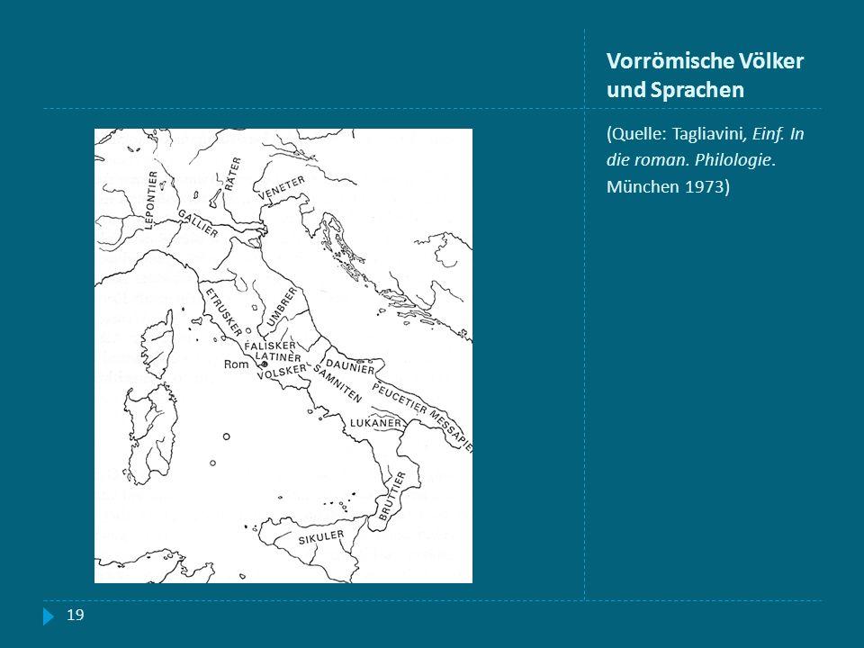 Vorrömische Völker und Sprachen (Quelle: Tagliavini, Einf. In die roman. Philologie. München 1973) 19