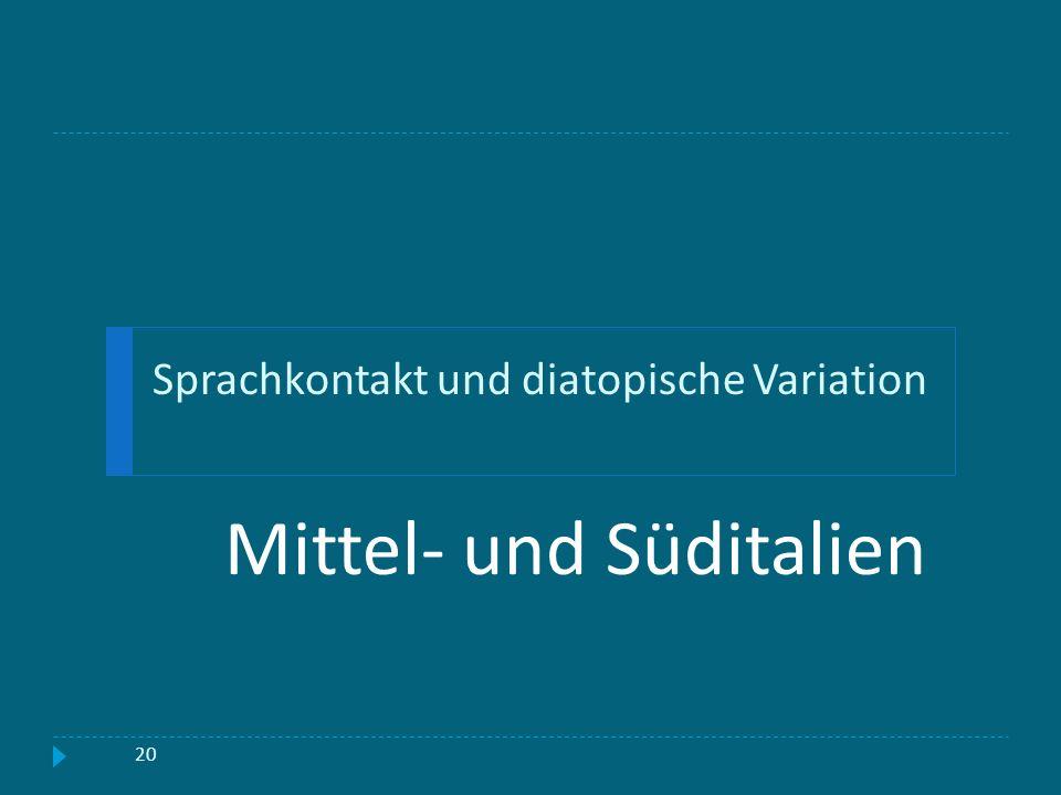Sprachkontakt und diatopische Variation Mittel- und Süditalien 20
