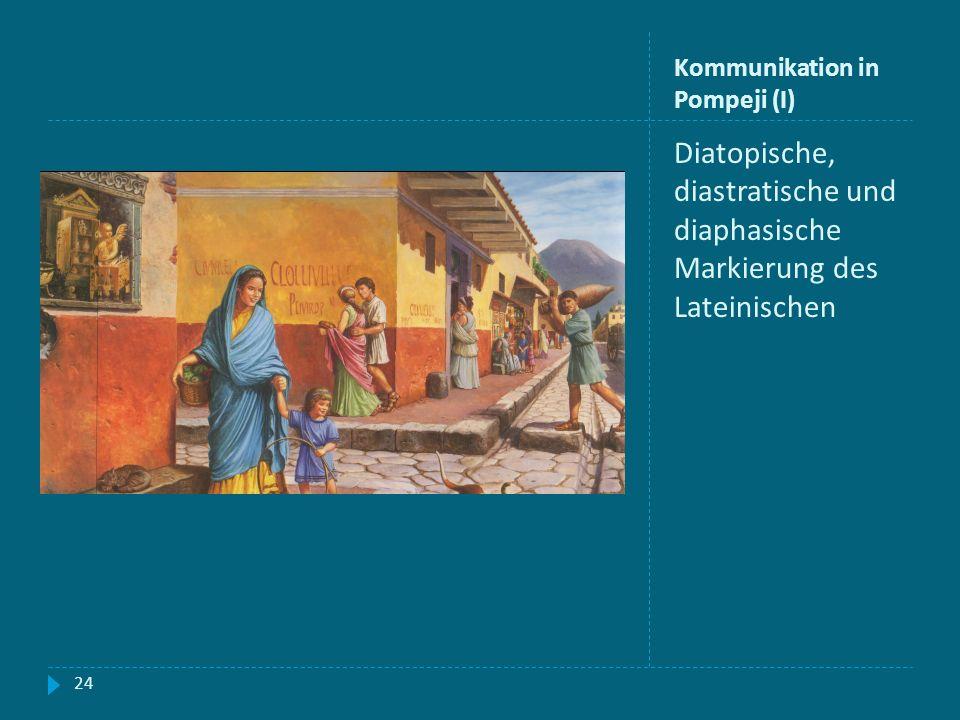 Kommunikation in Pompeji (I) Diatopische, diastratische und diaphasische Markierung des Lateinischen 24