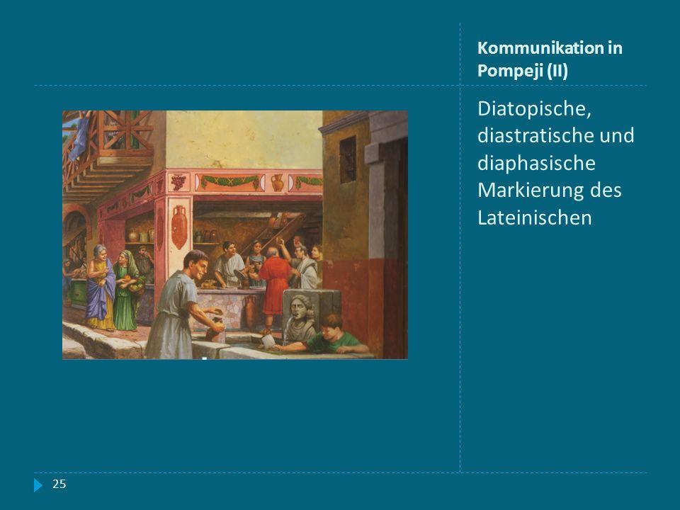 Kommunikation in Pompeji (II) Diatopische, diastratische und diaphasische Markierung des Lateinischen 25