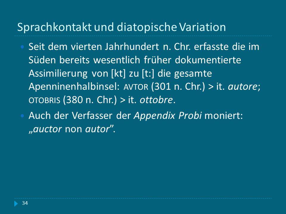 Sprachkontakt und diatopische Variation 34 Seit dem vierten Jahrhundert n. Chr. erfasste die im Süden bereits wesentlich früher dokumentierte Assimili