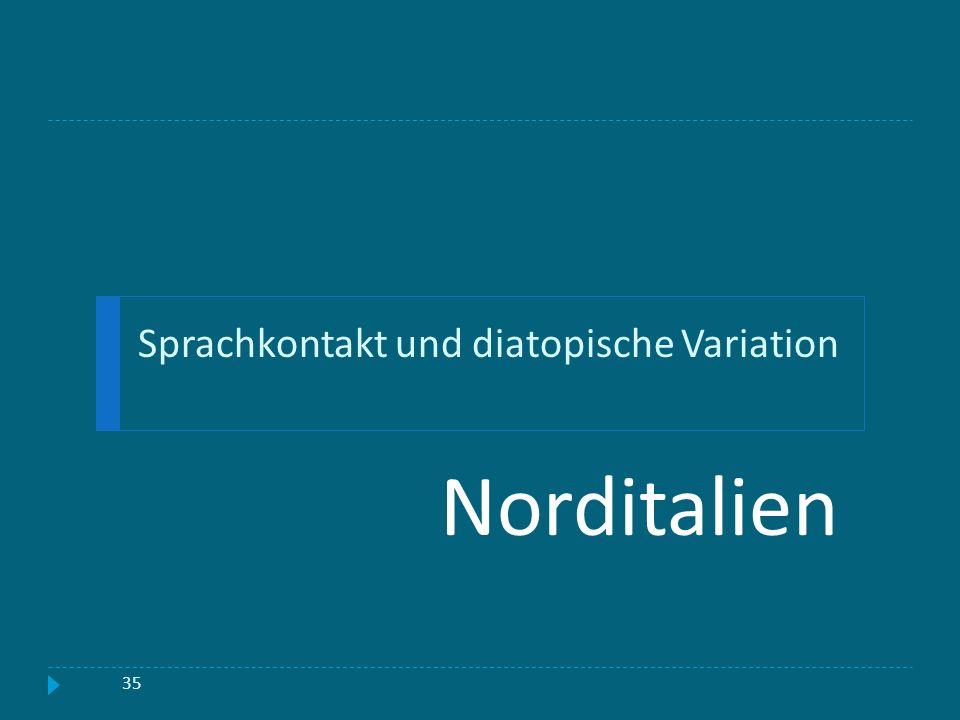 Sprachkontakt und diatopische Variation Norditalien 35