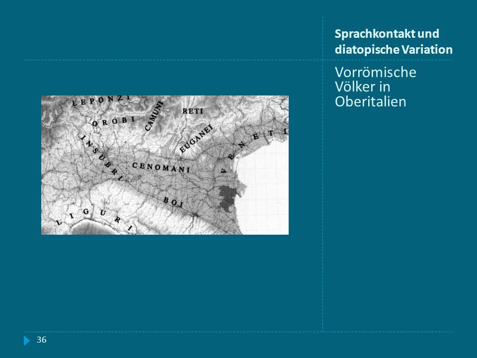 Sprachkontakt und diatopische Variation Vorrömische Völker in Oberitalien 36