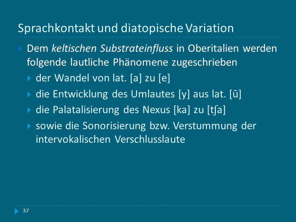 Sprachkontakt und diatopische Variation 37 Dem keltischen Substrateinfluss in Oberitalien werden folgende lautliche Phänomene zugeschrieben der Wandel