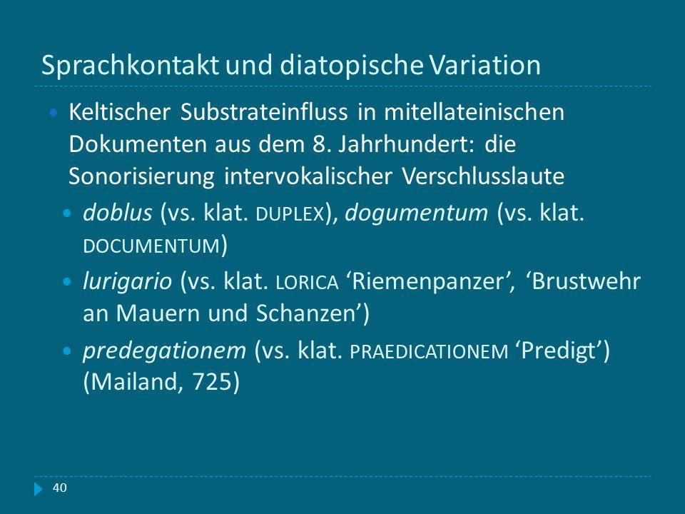 Sprachkontakt und diatopische Variation 40 Keltischer Substrateinfluss in mitellateinischen Dokumenten aus dem 8. Jahrhundert: die Sonorisierung inter