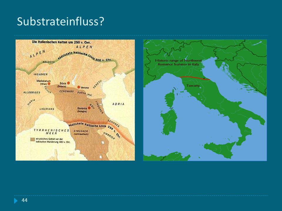 Substrateinfluss? Keltische Siedlungsgebiete in Oberitalien Heutige Grenze zwischen Ost- und Westromania 44