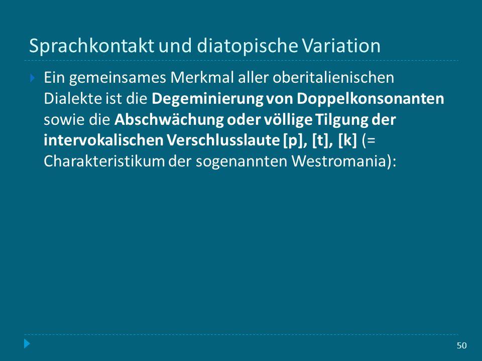 Sprachkontakt und diatopische Variation 50 Ein gemeinsames Merkmal aller oberitalienischen Dialekte ist die Degeminierung von Doppelkonsonanten sowie