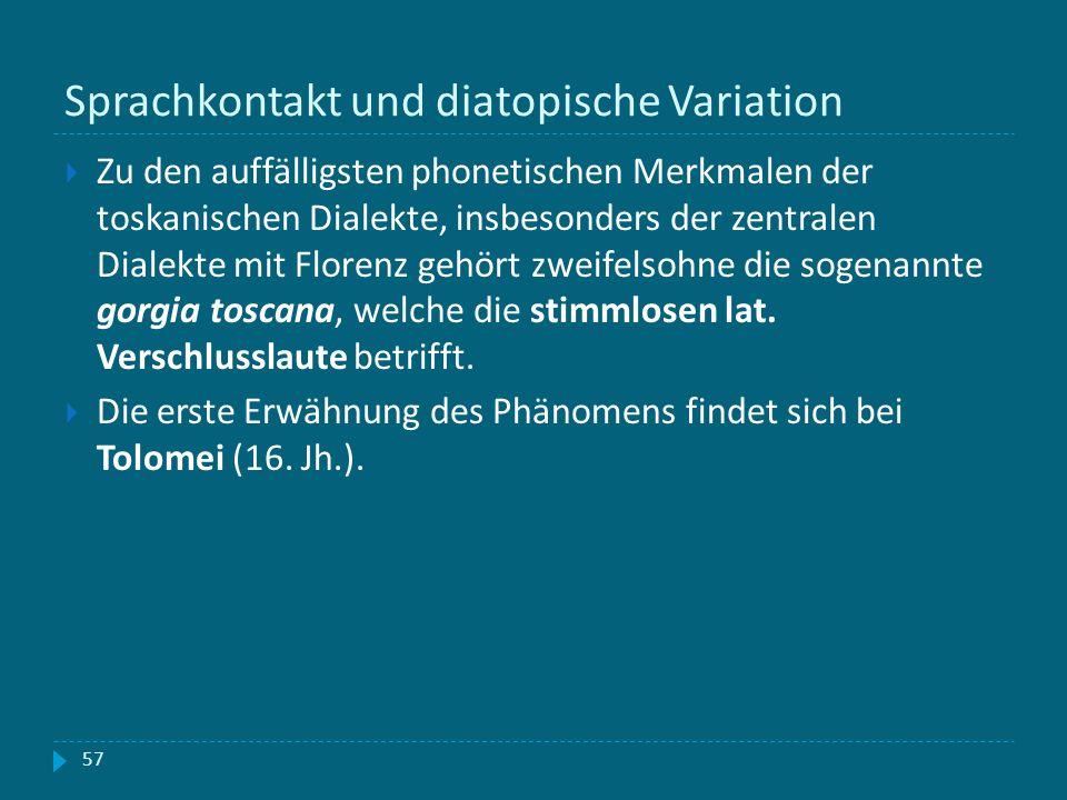 Sprachkontakt und diatopische Variation Zu den auffälligsten phonetischen Merkmalen der toskanischen Dialekte, insbesonders der zentralen Dialekte mit