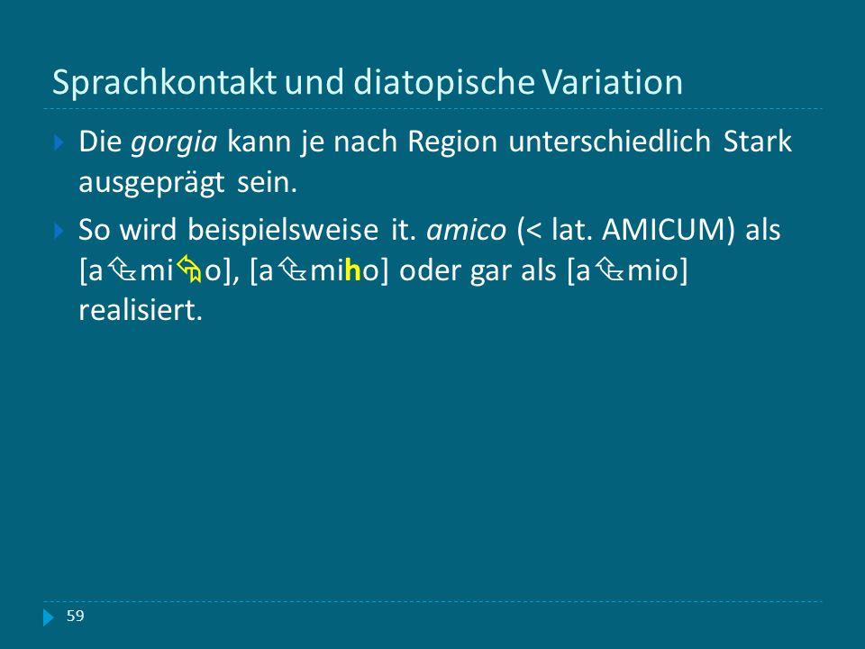 Sprachkontakt und diatopische Variation Die gorgia kann je nach Region unterschiedlich Stark ausgeprägt sein. So wird beispielsweise it. amico (< lat.