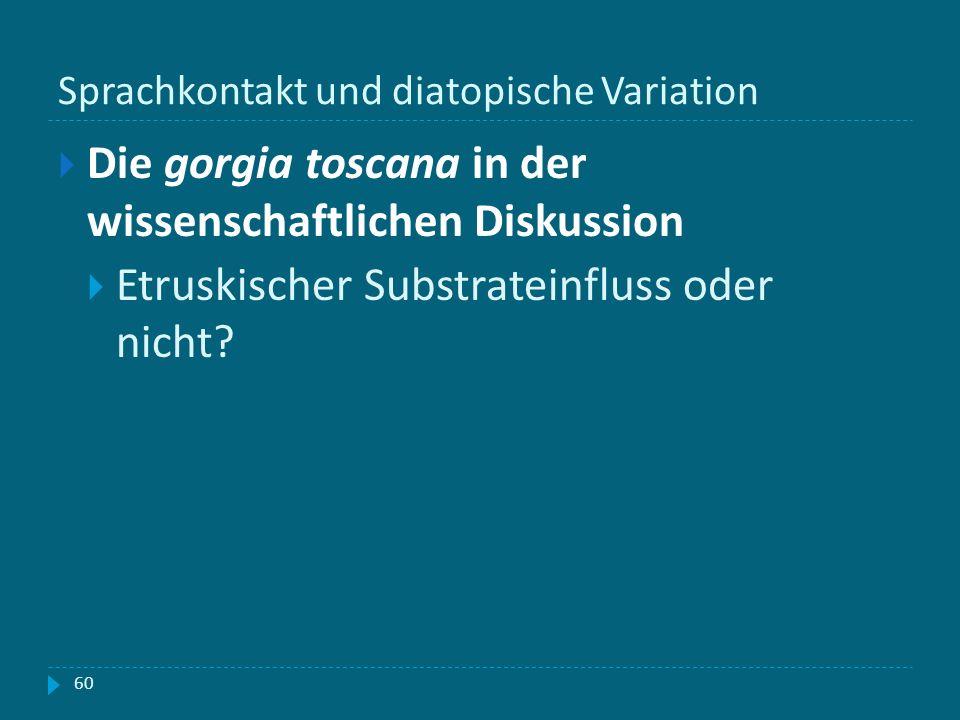 Sprachkontakt und diatopische Variation Die gorgia toscana in der wissenschaftlichen Diskussion Etruskischer Substrateinfluss oder nicht? 60