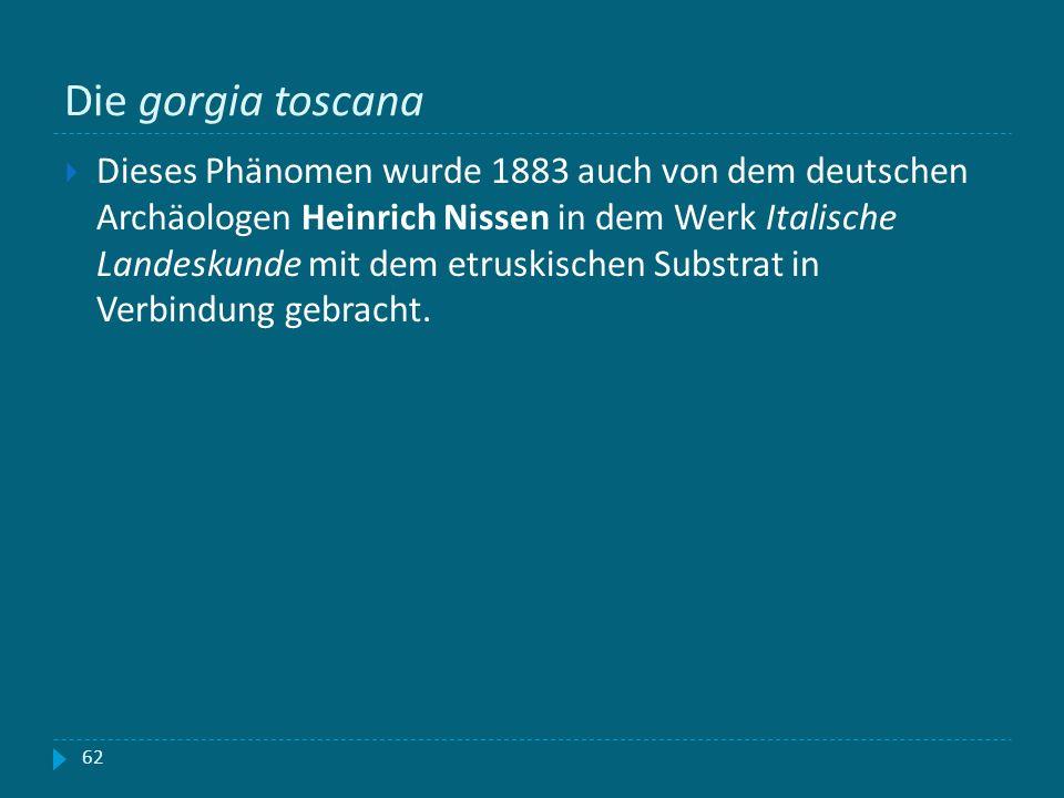 Die gorgia toscana Dieses Phänomen wurde 1883 auch von dem deutschen Archäologen Heinrich Nissen in dem Werk Italische Landeskunde mit dem etruskische