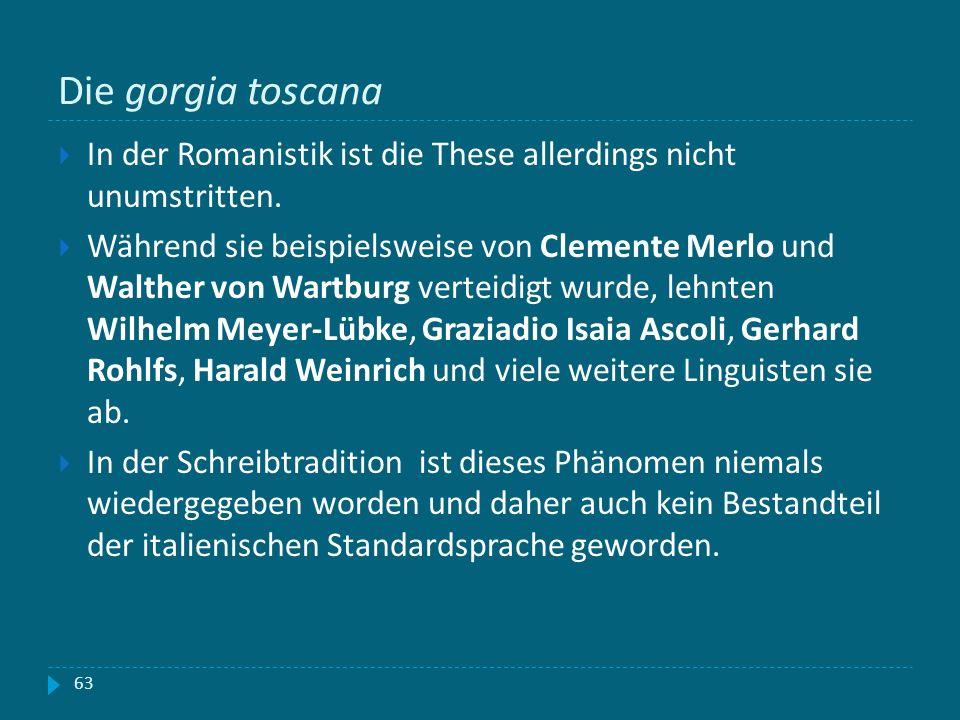 Die gorgia toscana In der Romanistik ist die These allerdings nicht unumstritten. Während sie beispielsweise von Clemente Merlo und Walther von Wartbu