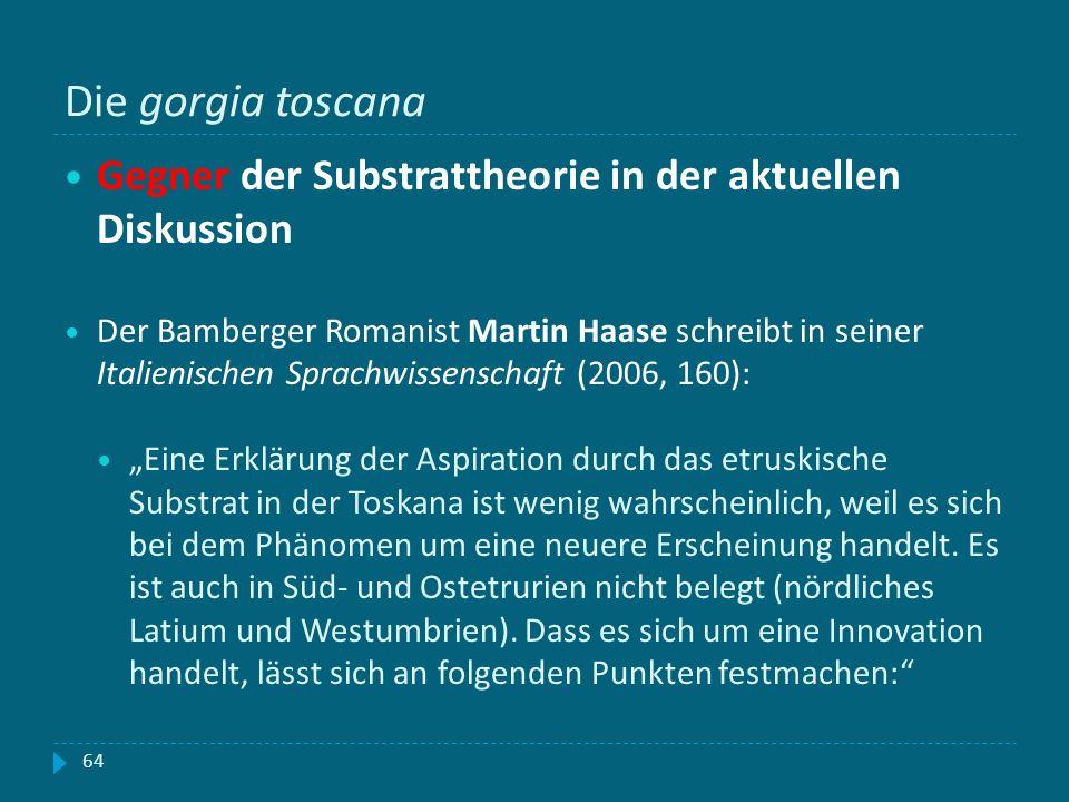 Die gorgia toscana Gegner der Substrattheorie in der aktuellen Diskussion Der Bamberger Romanist Martin Haase schreibt in seiner Italienischen Sprachw