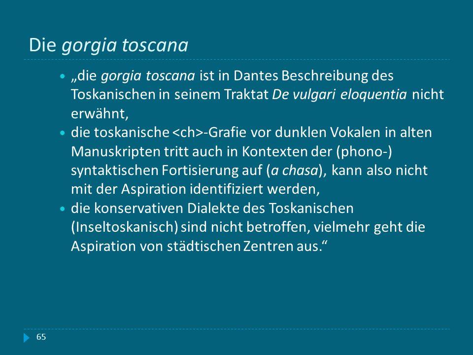 Die gorgia toscana die gorgia toscana ist in Dantes Beschreibung des Toskanischen in seinem Traktat De vulgari eloquentia nicht erwähnt, die toskanisc