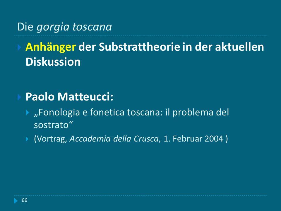 Die gorgia toscana Anhänger der Substrattheorie in der aktuellen Diskussion Paolo Matteucci: Fonologia e fonetica toscana: il problema del sostrato (V