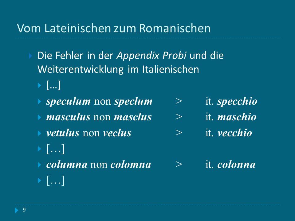 Vom Lateinischen zum Romanischen 9 Die Fehler in der Appendix Probi und die Weiterentwicklung im Italienischen […] speculum non speclum >it. specchio